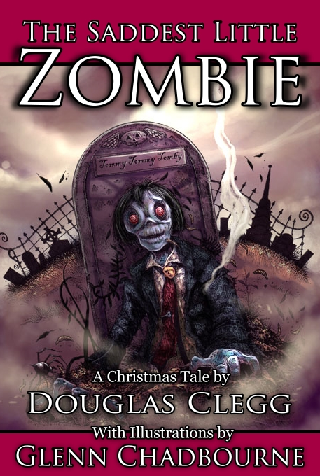 The Saddest Little Zombie, a Christmas Tale by Douglas Clegg, with  copious illustrations by Glenn Chadbourne.