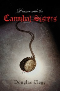 Dinner with the Cannibal Sisters, a short novella by Douglas Clegg