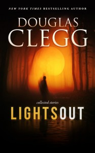 Lights Out: Collected Stories by Douglas Clegg