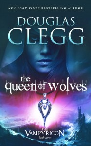 The Queen of Wolves, Book Three of The Vampyricon by Douglas Clegg