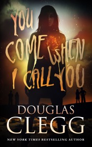 You Come When I Call You by Douglas Clegg