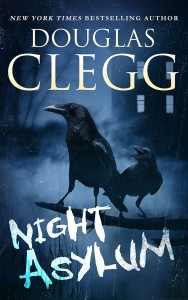 Night Asylum: Tales of Horror by Douglas Clegg, similar to: Bentley Little, Stephen King, Dean Koontz, Joe Hill, Bram Stoker, Shirley Jackson, Edgar Allan Poe, Ray Bradbury, Ruth Rendell
