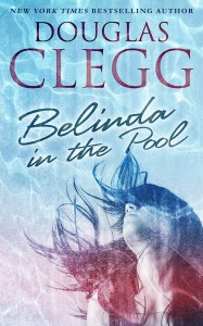 """Belinda in the Pool"" a short story by Douglas Clegg"