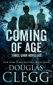 Coming of Age: 3 Novellas by Douglas Clegg