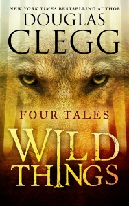 Wild Things (A Mini-Collection) by Douglas Clegg