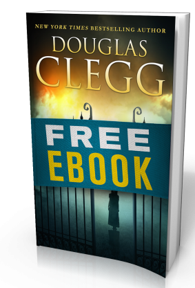Get a free ebook when you subscribe to Douglas Clegg's Newsletter. Douglas Clegg is the author of more than 30 books of dark fiction, horror, gothic thrillers, fantasy and suspense, including the New York Times bestseller The Priest of Blood and the Bram Stoker award-winning collection, The Nightmare Chronicles.
