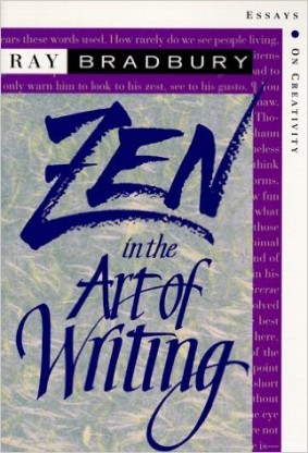 Click the cover to go get a copy of Zen and the Art of Writing by Ray Bradbury.