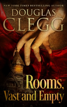 Rooms, Vast and Empty, a novelette by Douglas Clegg.